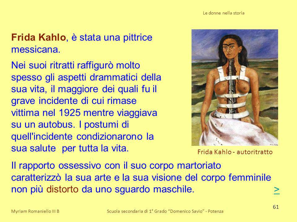 61 Le donne nella storia Scuola secondaria di 1° Grado Domenico Savio - Potenza Frida Kahlo - autoritratto Myriam Romaniello III B Frida Kahlo, è stat