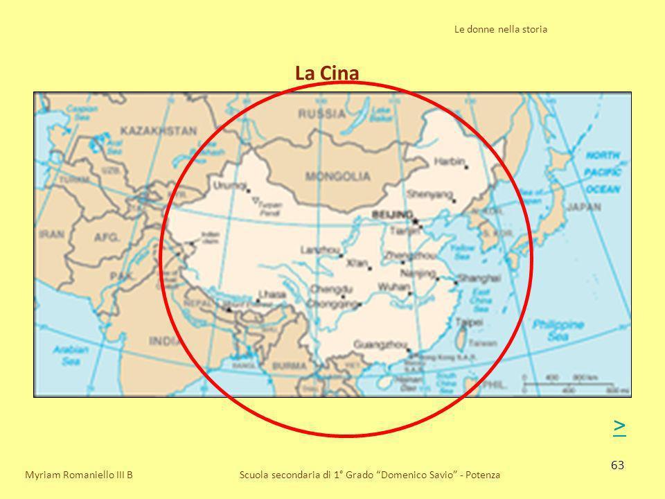 63 Scuola secondaria di 1° Grado Domenico Savio - Potenza La Cina Myriam Romaniello III B Le donne nella storia >