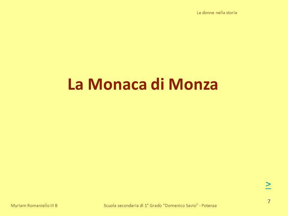 8 Le donne nella storia Scuola secondaria di 1° Grado Domenico Savio - Potenza Alessandro Manzoni Myriam Romaniello III B Uno dei personaggi più importanti de I Promessi Sposi è Gertrude: la Monaca di Monza LAutore, Alessandro Manzoni, si è ispirato ad un personaggio realmente esistito.