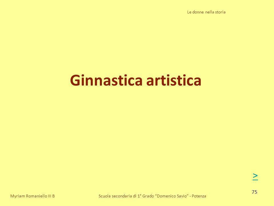 75 Le donne nella storia Scuola secondaria di 1° Grado Domenico Savio - Potenza Ginnastica artistica Myriam Romaniello III B >