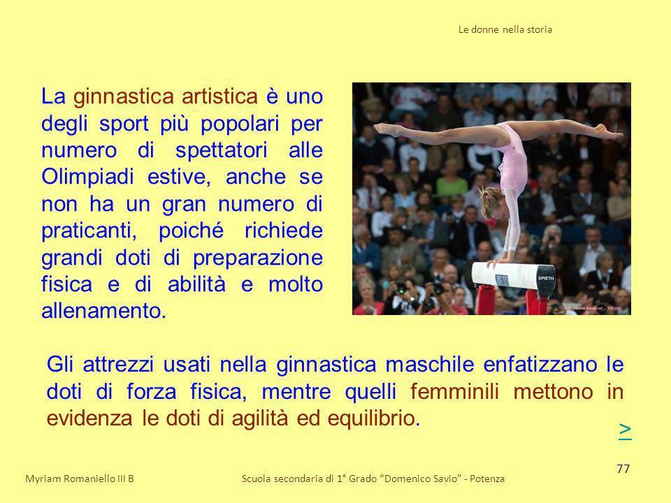 77 Le donne nella storia Scuola secondaria di 1° Grado Domenico Savio - PotenzaMyriam Romaniello III B La ginnastica artistica è uno degli sport più p