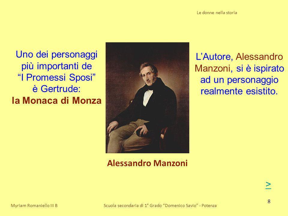 8 Le donne nella storia Scuola secondaria di 1° Grado Domenico Savio - Potenza Alessandro Manzoni Myriam Romaniello III B Uno dei personaggi più impor