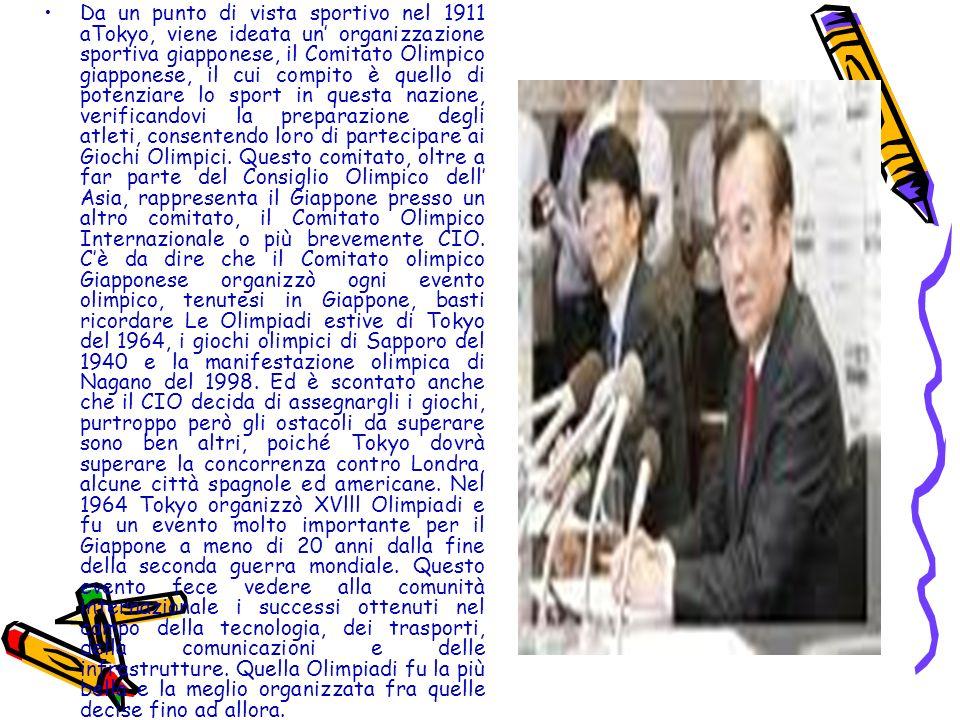 Da un punto di vista sportivo nel 1911 aTokyo, viene ideata un organizzazione sportiva giapponese, il Comitato Olimpico giapponese, il cui compito è q