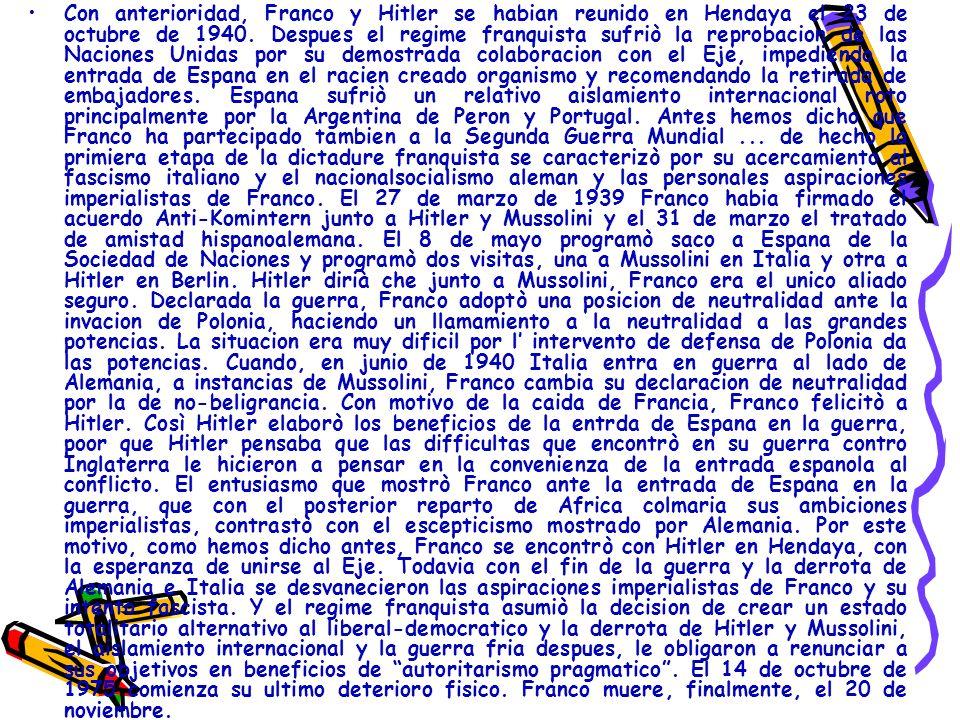 Con anterioridad, Franco y Hitler se habian reunido en Hendaya el 23 de octubre de 1940. Despues el regime franquista sufriò la reprobacion de las Nac