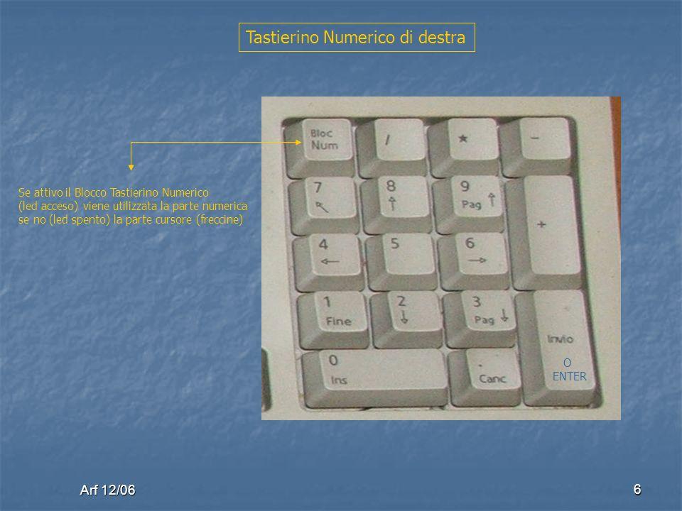 Arf 12/06 6 Tastierino Numerico di destra O ENTER Se attivo il Blocco Tastierino Numerico (led acceso) viene utilizzata la parte numerica se no (led spento) la parte cursore (freccine)