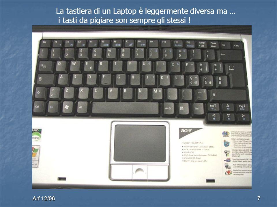 Arf 12/06 7 La tastiera di un Laptop è leggermente diversa ma … i tasti da pigiare son sempre gli stessi !