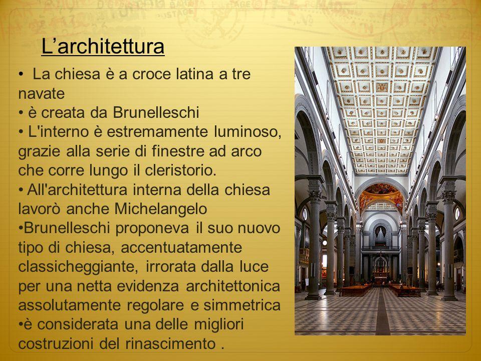 Larchitettura La chiesa è a croce latina a tre navate è creata da Brunelleschi L interno è estremamente luminoso, grazie alla serie di finestre ad arco che corre lungo il cleristorio.
