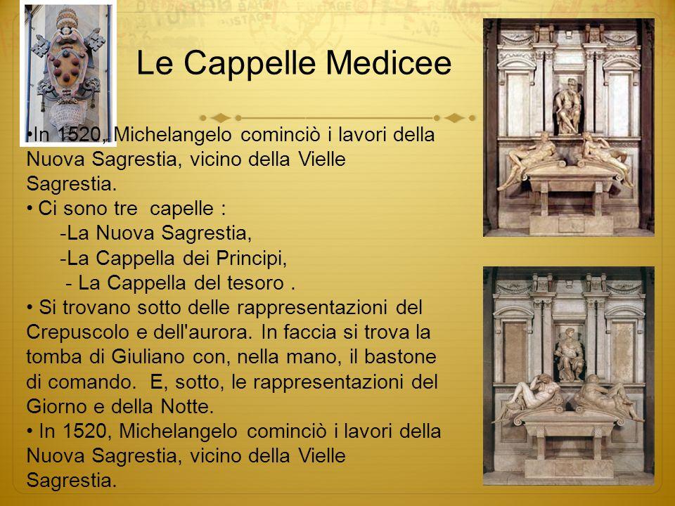 Le Cappelle Medicee In 1520, Michelangelo cominciò i lavori della Nuova Sagrestia, vicino della Vielle Sagrestia.