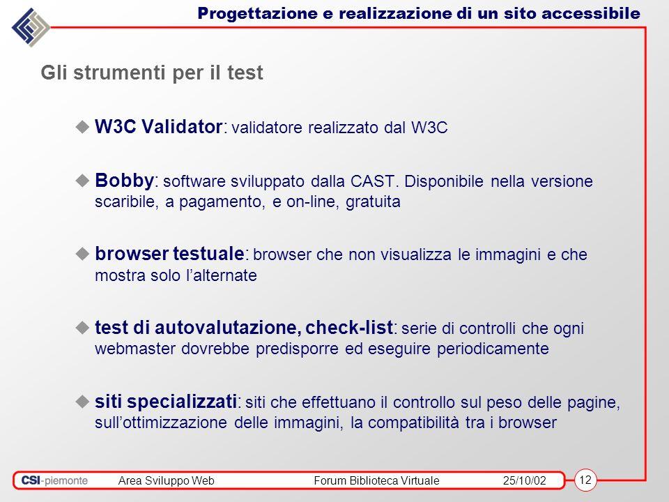 Area Sviluppo WebForum Biblioteca Virtuale25/10/02 12 Gli strumenti per il test W3C Validator: validatore realizzato dal W3C Bobby: software sviluppato dalla CAST.