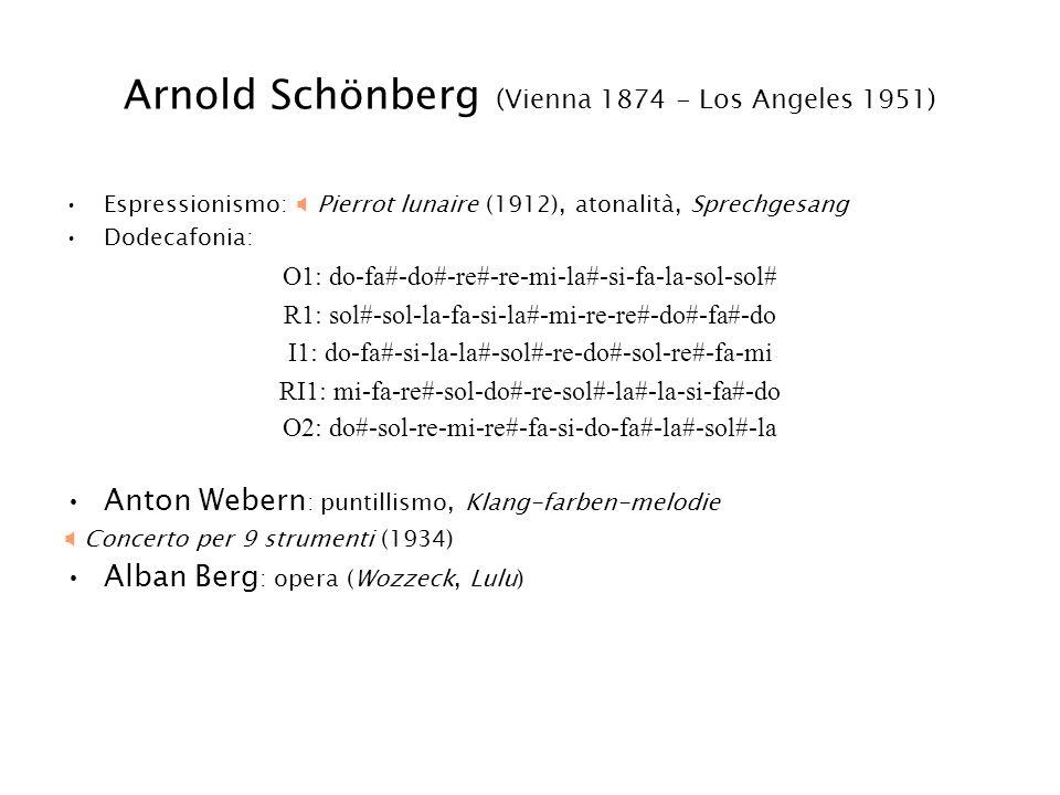 Arnold Schönberg (Vienna 1874 - Los Angeles 1951) Espressionismo: Pierrot lunaire (1912), atonalità, Sprechgesang Dodecafonia: O1: do-fa#-do#-re#-re-m