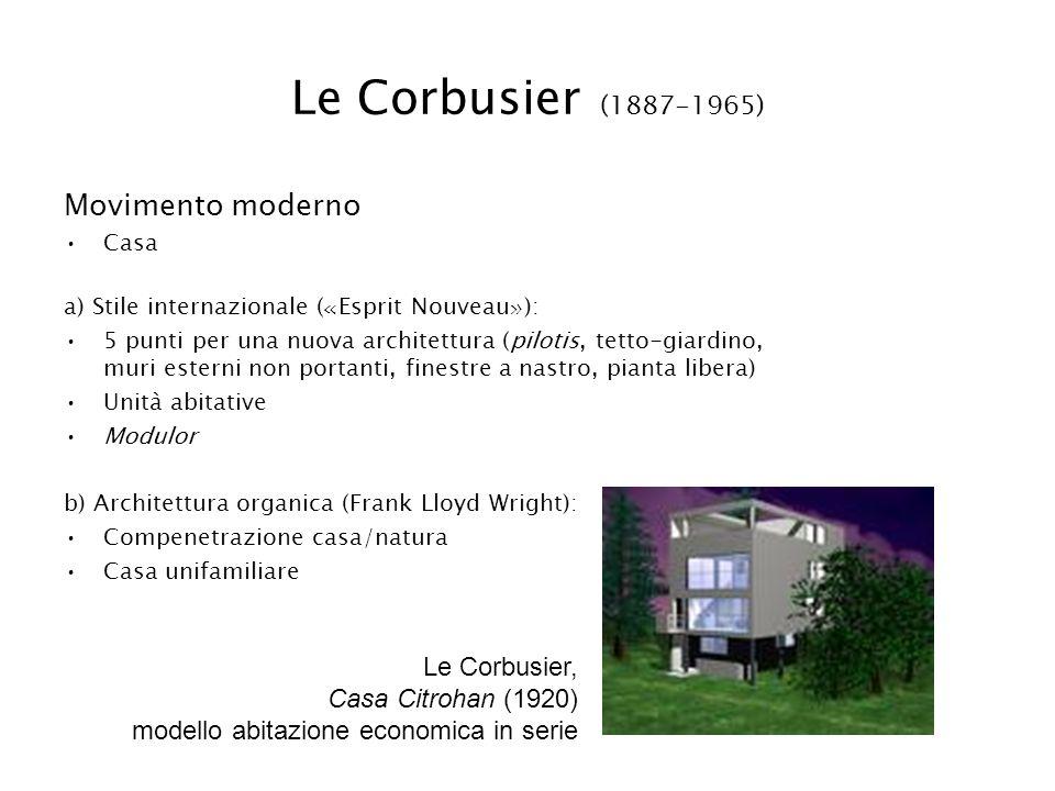 Le Corbusier (1887-1965) Movimento moderno Casa a) Stile internazionale ( « Esprit Nouveau » ): 5 punti per una nuova architettura (pilotis, tetto-gia