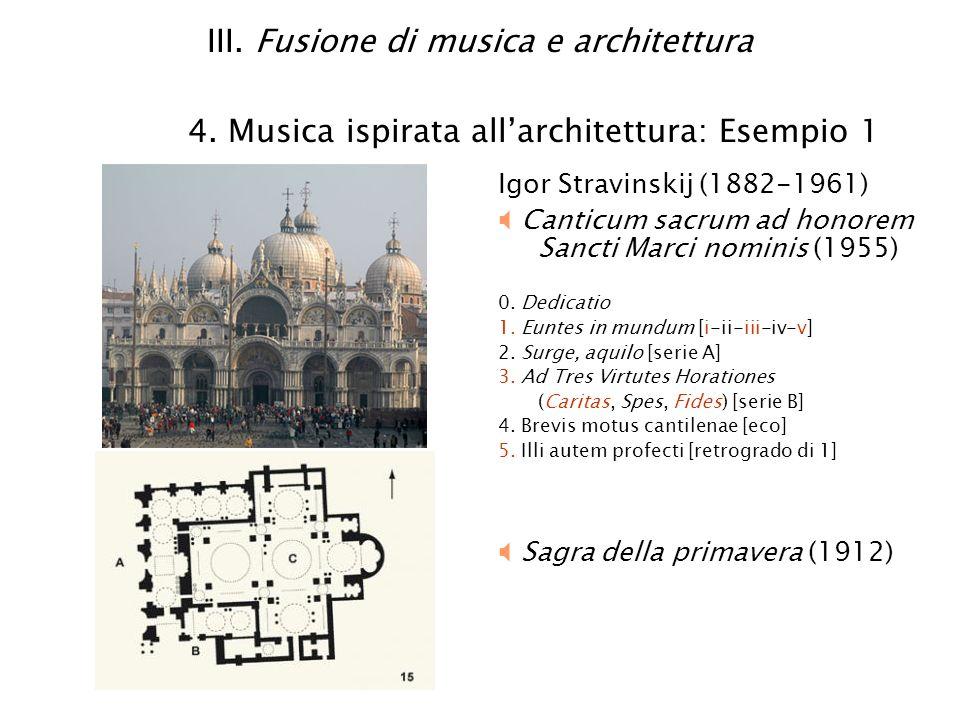 III. Fusione di musica e architettura 4. Musica ispirata allarchitettura: Esempio 1 Igor Stravinskij (1882-1961) Canticum sacrum ad honorem Sancti Mar