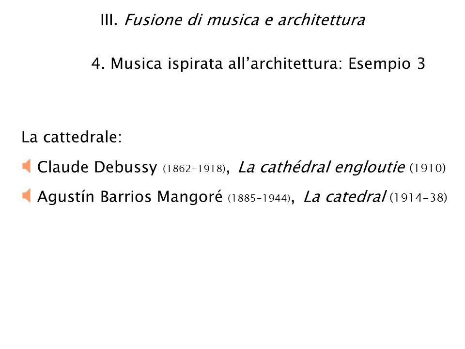 III. Fusione di musica e architettura 4. Musica ispirata allarchitettura: Esempio 3 La cattedrale: Claude Debussy (1862-1918), La cathédral engloutie