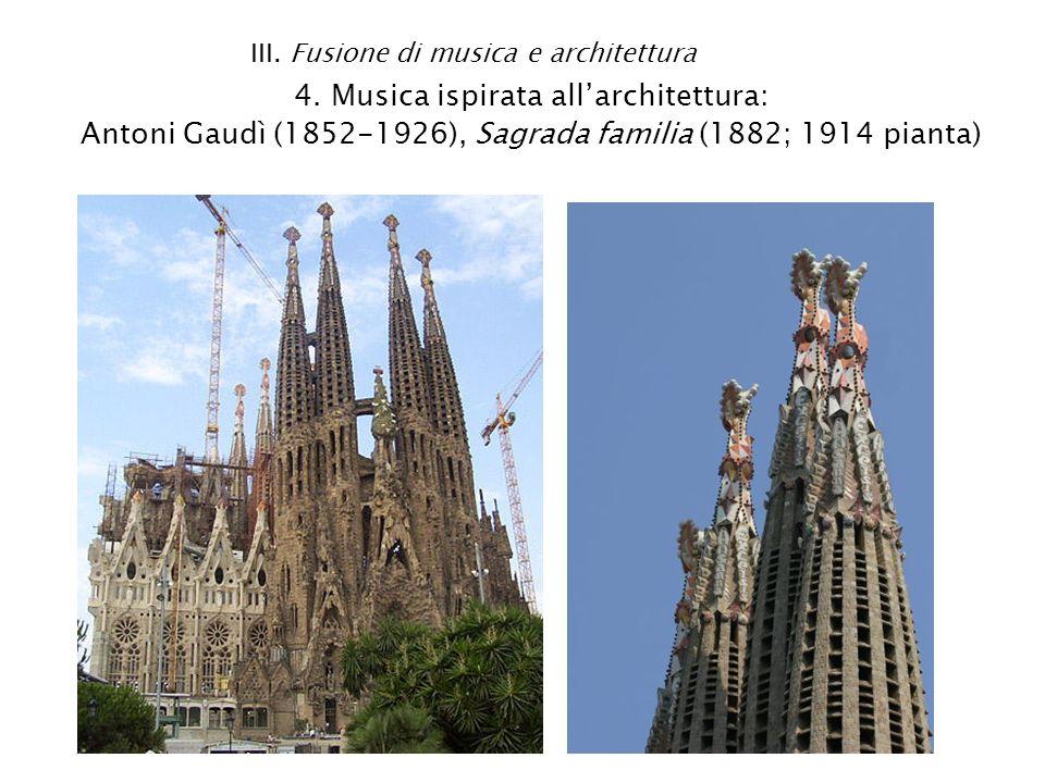 III. Fusione di musica e architettura 4. Musica ispirata allarchitettura: Antoni Gaudì (1852-1926), Sagrada familia (1882; 1914 pianta)