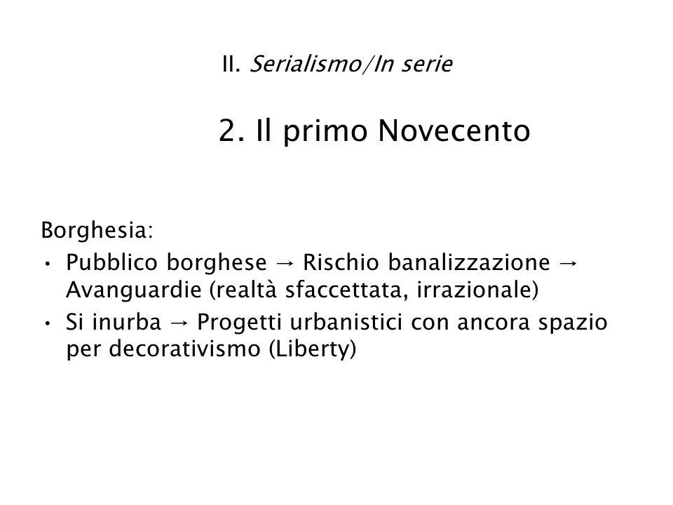 II. Serialismo/In serie 2. Il primo Novecento Borghesia: Pubblico borghese Rischio banalizzazione Avanguardie (realtà sfaccettata, irrazionale) Si inu