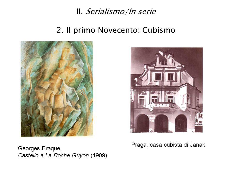 II. Serialismo/In serie 2. Il primo Novecento: Cubismo Georges Braque, Castello a La Roche-Guyon (1909) Praga, casa cubista di Janak