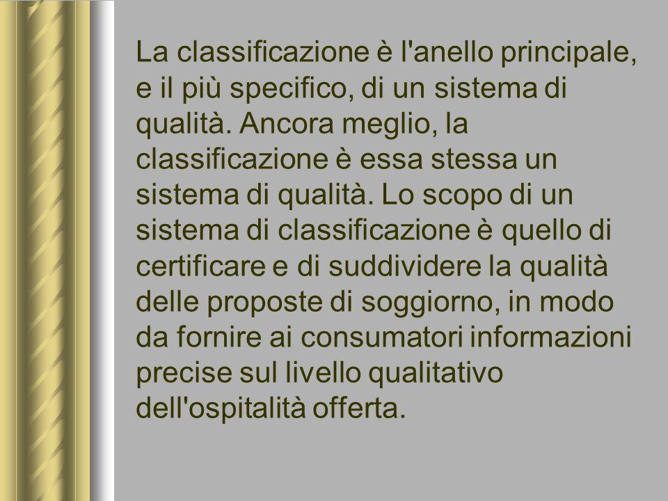 La classificazione è l'anello principale, e il più specifico, di un sistema di qualità. Ancora meglio, la classificazione è essa stessa un sistema di
