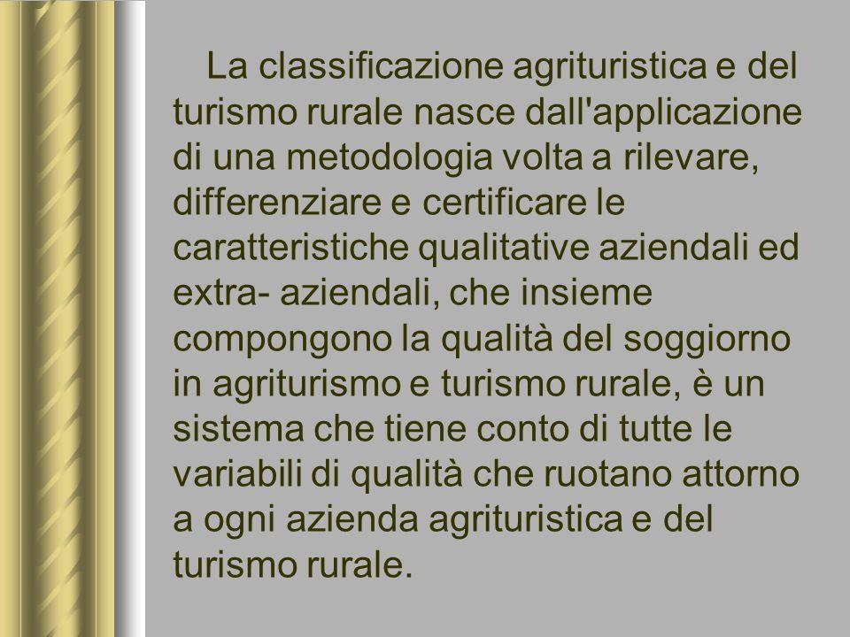 La classificazione agrituristica e del turismo rurale nasce dall'applicazione di una metodologia volta a rilevare, differenziare e certificare le cara