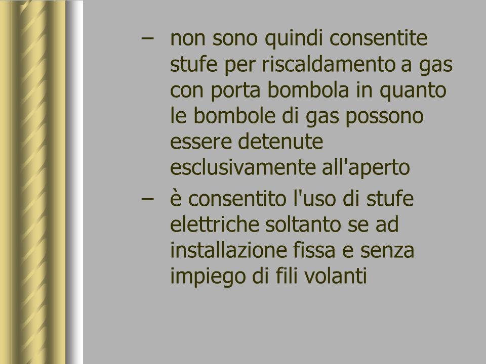 –non sono quindi consentite stufe per riscaldamento a gas con porta bombola in quanto le bombole di gas possono essere detenute esclusivamente all'ape