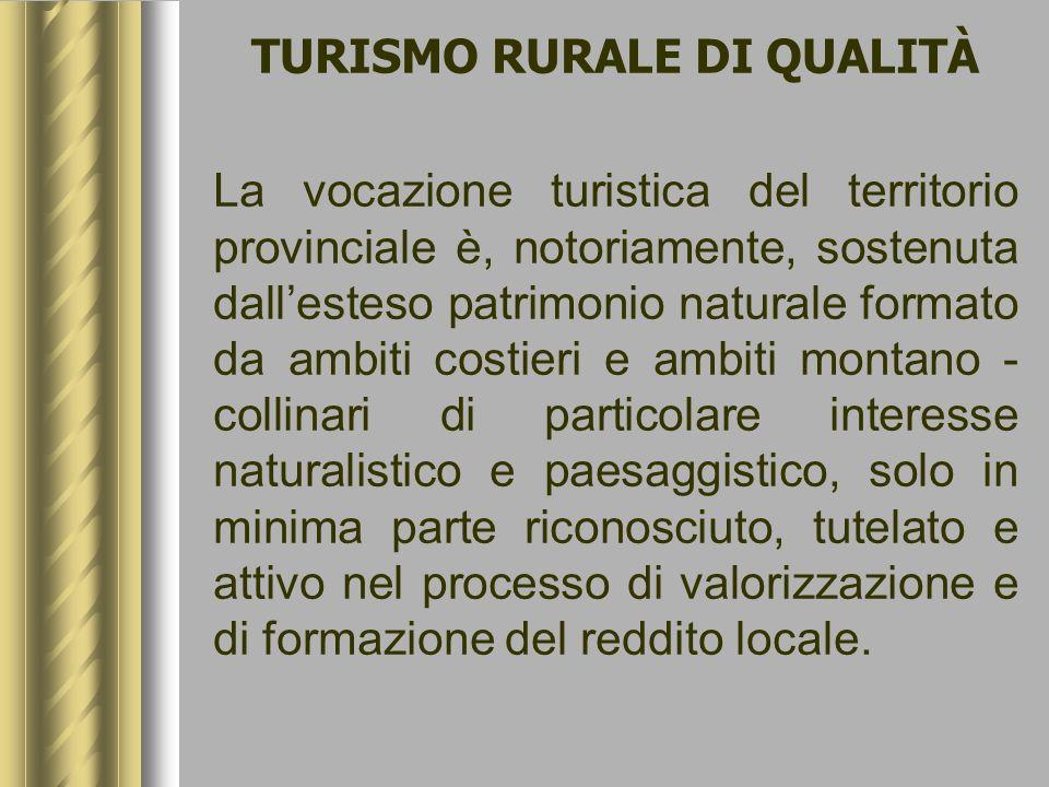 TURISMO RURALE DI QUALITÀ La vocazione turistica del territorio provinciale è, notoriamente, sostenuta dallesteso patrimonio naturale formato da ambit