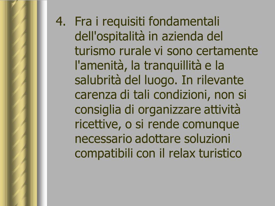 4.Fra i requisiti fondamentali dell'ospitalità in azienda del turismo rurale vi sono certamente l'amenità, la tranquillità e la salubrità del luogo. I