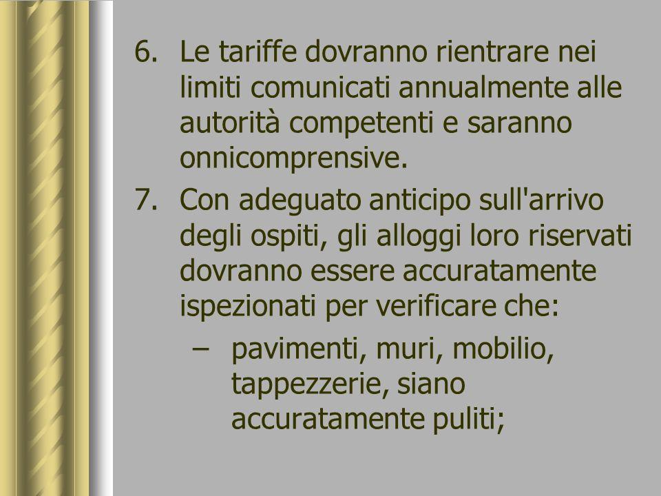 6.Le tariffe dovranno rientrare nei limiti comunicati annualmente alle autorità competenti e saranno onnicomprensive. 7.Con adeguato anticipo sull'arr