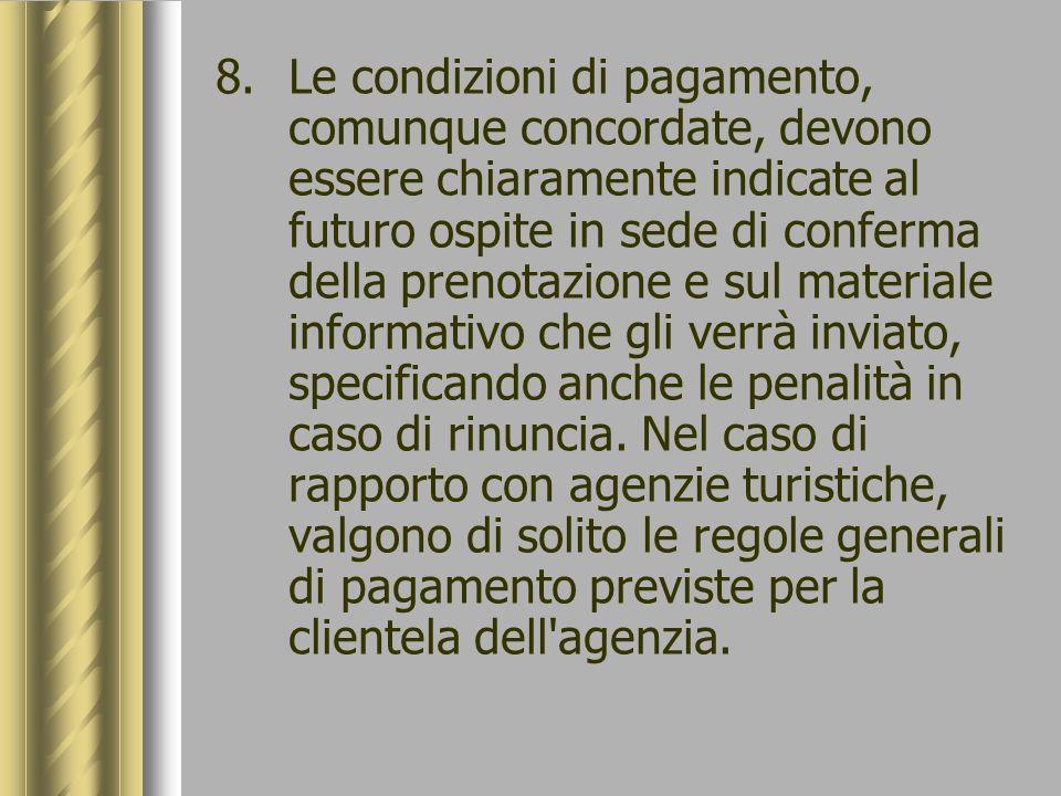 8.Le condizioni di pagamento, comunque concordate, devono essere chiaramente indicate al futuro ospite in sede di conferma della prenotazione e sul ma