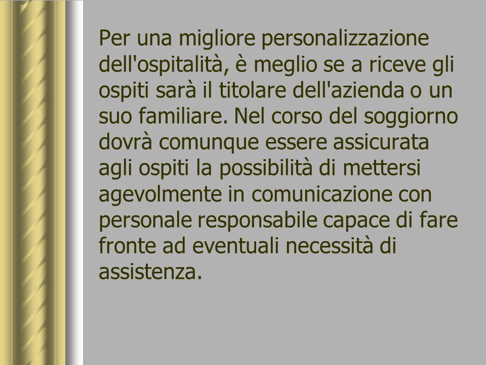 Per una migliore personalizzazione dell'ospitalità, è meglio se a riceve gli ospiti sarà il titolare dell'azienda o un suo familiare. Nel corso del so