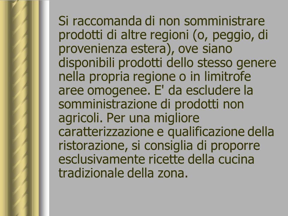 Si raccomanda di non somministrare prodotti di altre regioni (o, peggio, di provenienza estera), ove siano disponibili prodotti dello stesso genere ne