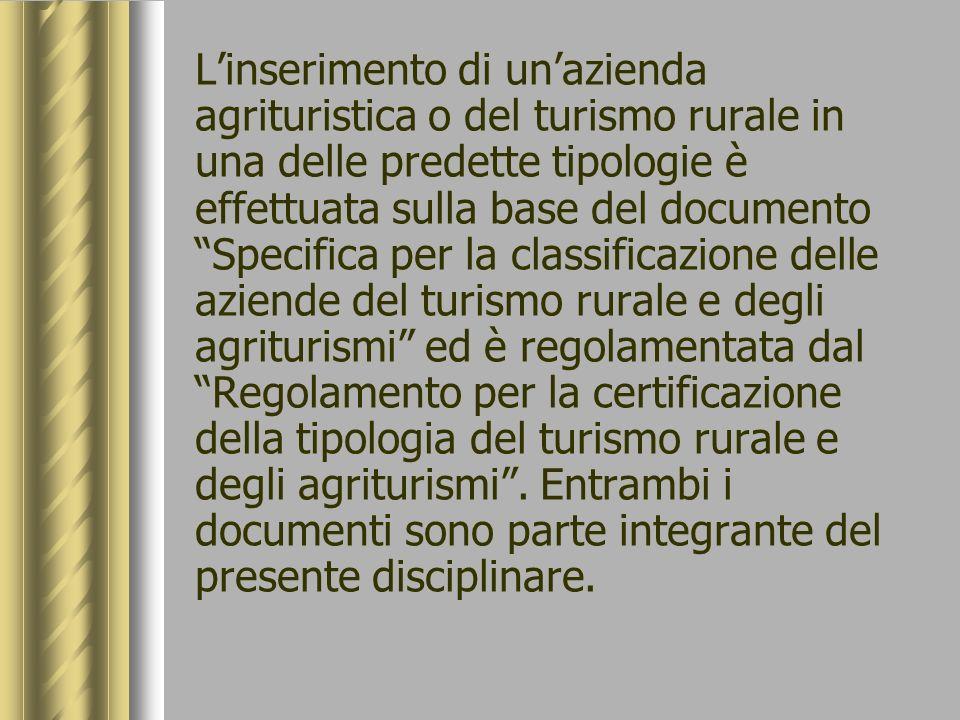 Linserimento di unazienda agrituristica o del turismo rurale in una delle predette tipologie è effettuata sulla base del documento Specifica per la cl