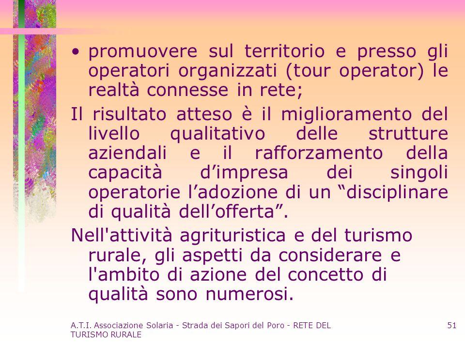 A.T.I. Associazione Solaria - Strada dei Sapori del Poro - RETE DEL TURISMO RURALE 51 promuovere sul territorio e presso gli operatori organizzati (to