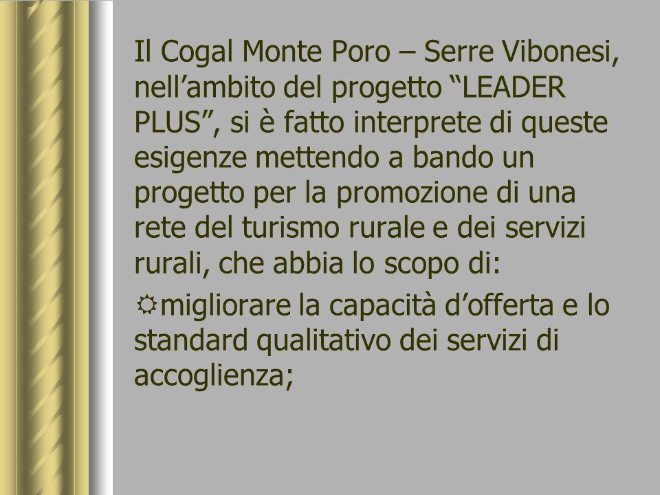 Il Cogal Monte Poro – Serre Vibonesi, nellambito del progetto LEADER PLUS, si è fatto interprete di queste esigenze mettendo a bando un progetto per l