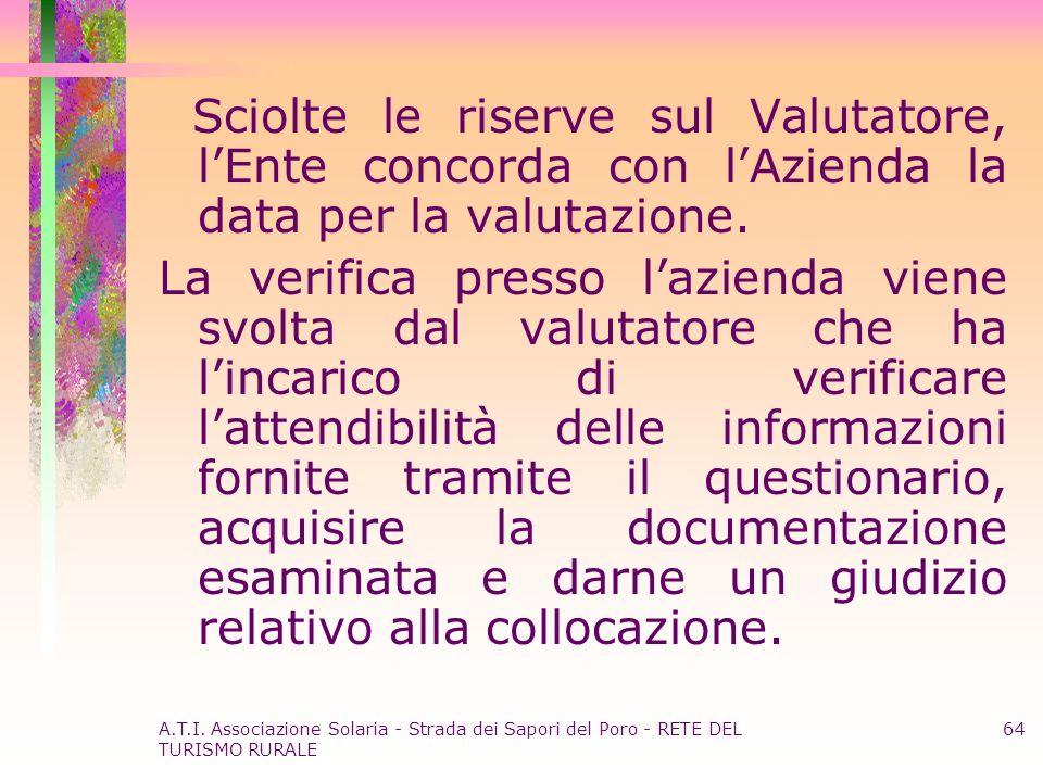 A.T.I. Associazione Solaria - Strada dei Sapori del Poro - RETE DEL TURISMO RURALE 64 Sciolte le riserve sul Valutatore, lEnte concorda con lAzienda l