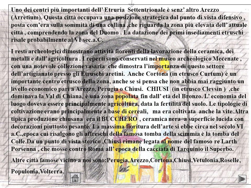 Uno dei centri più importanti dell Etruria Settentrionale è senz altro Arezzo (Arretium). Questa città occupava una posizione strategica dal punto di