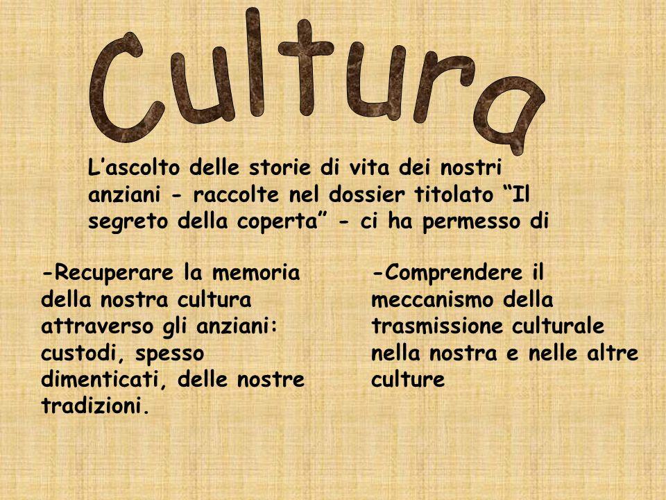 -Recuperare la memoria della nostra cultura attraverso gli anziani: custodi, spesso dimenticati, delle nostre tradizioni. -Comprendere il meccanismo d