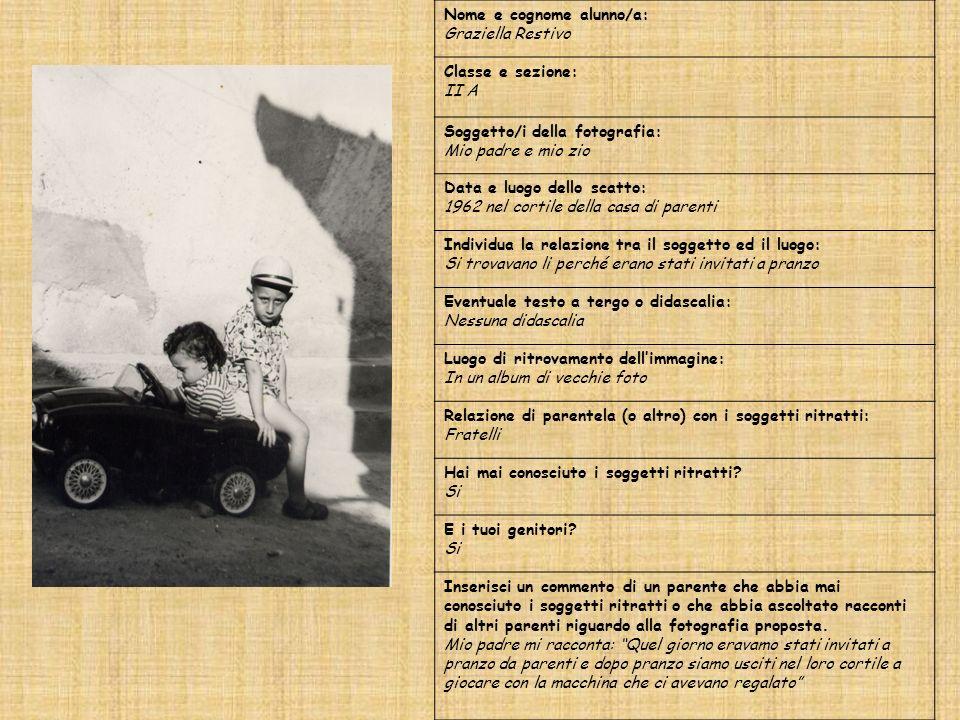 Nome e cognome alunno/a: Graziella Restivo Classe e sezione: II A Soggetto/i della fotografia: Mio padre e mio zio Data e luogo dello scatto: 1962 nel