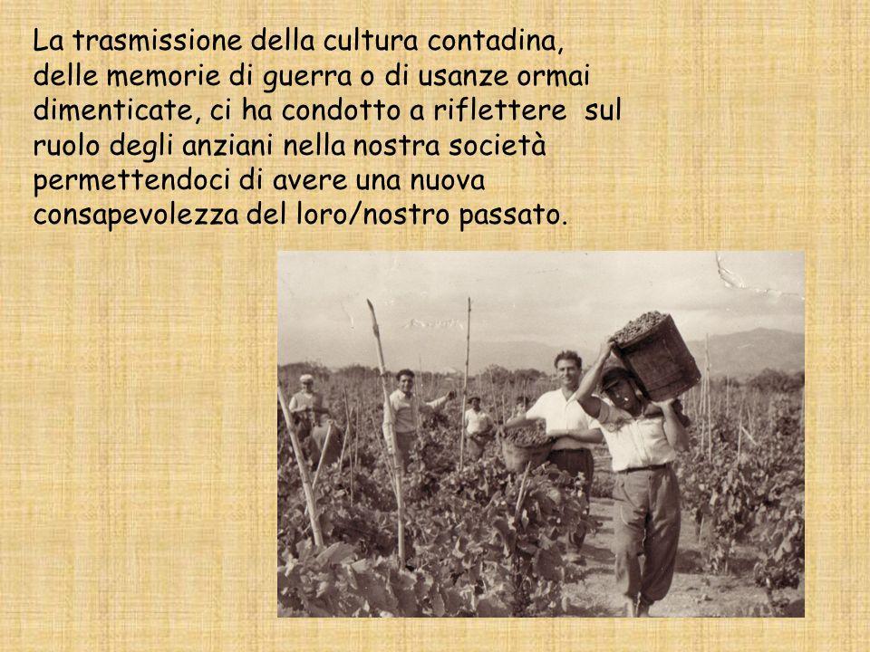La trasmissione della cultura contadina, delle memorie di guerra o di usanze ormai dimenticate, ci ha condotto a riflettere sul ruolo degli anziani ne
