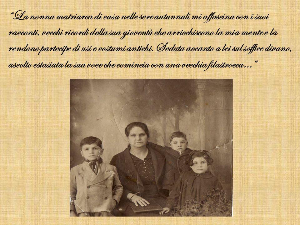 La nonna matriarca di casa nelle sere autunnali mi affascina con i suoi racconti, vecchi ricordi della sua gioventù che arricchiscono la mia mente e l