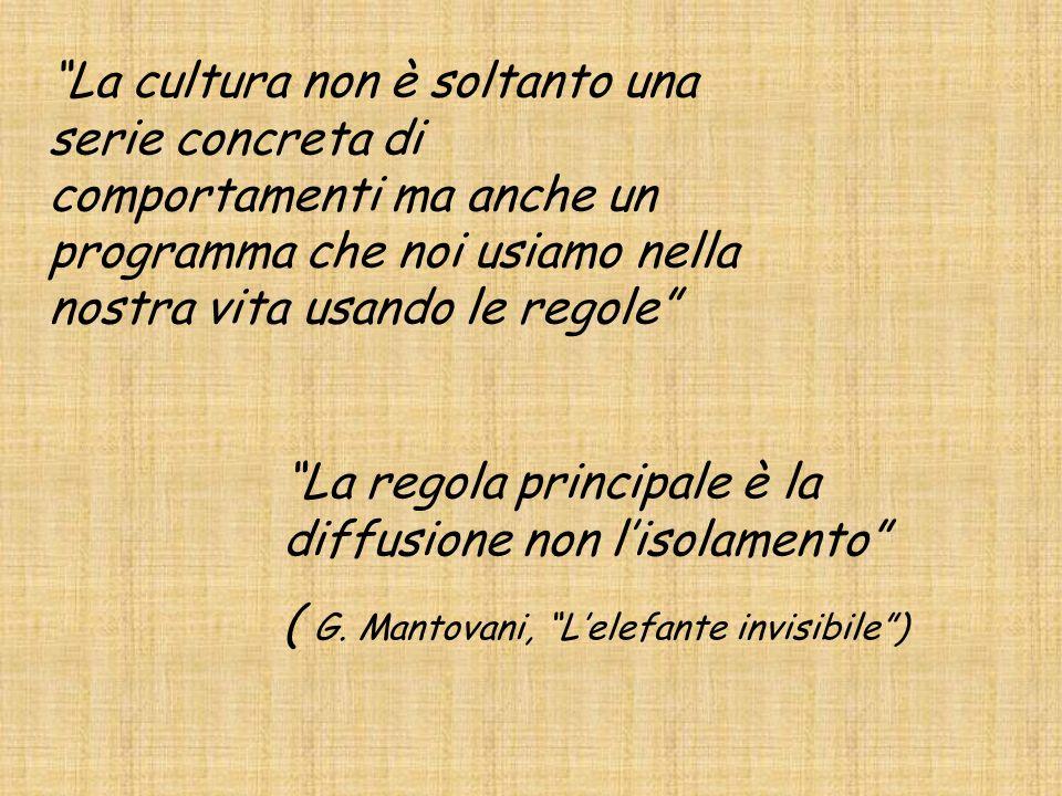 La cultura non è soltanto una serie concreta di comportamenti ma anche un programma che noi usiamo nella nostra vita usando le regole La regola princi