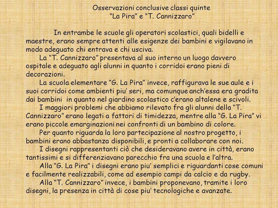 Osservazioni conclusive classi quinte La Pira e T. Cannizzaro In entrambe le scuole gli operatori scolastici, quali bidelli e maestre, erano sempre at