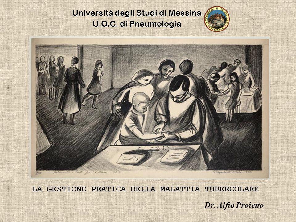 Dr. Alfio Proietto LA GESTIONE PRATICA DELLA MALATTIA TUBERCOLARE Università degli Studi di Messina U.O.C. di Pneumologia