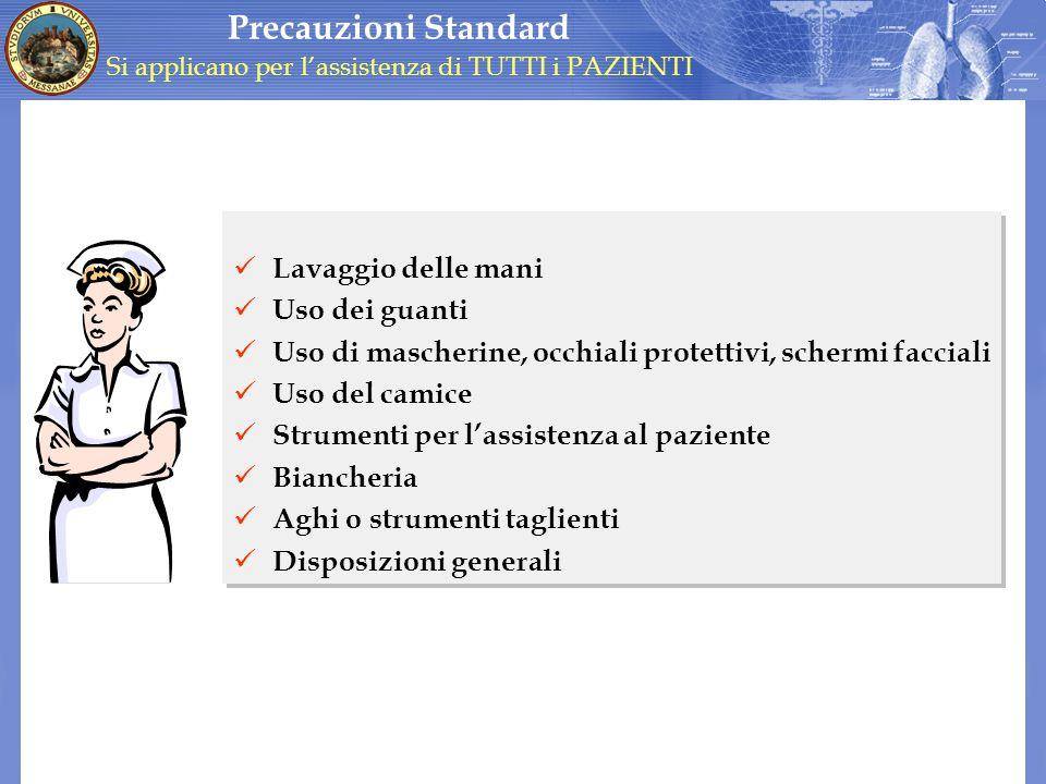 Precauzioni Standard Si applicano per lassistenza di TUTTI i PAZIENTI Lavaggio delle mani Uso dei guanti Uso di mascherine, occhiali protettivi, scher