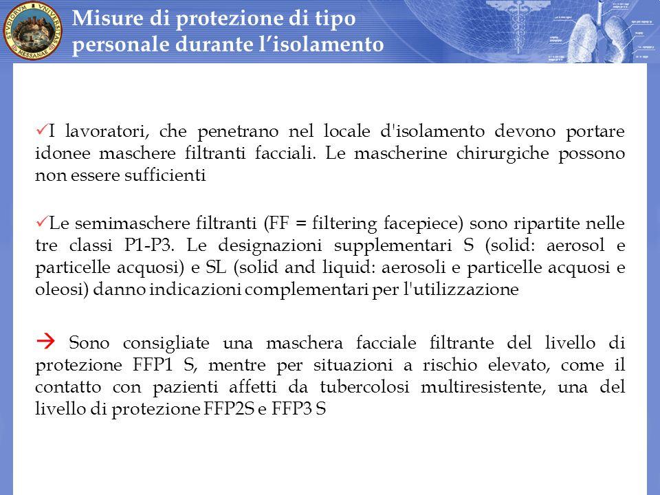 I lavoratori, che penetrano nel locale d'isolamento devono portare idonee maschere filtranti facciali. Le mascherine chirurgiche possono non essere su