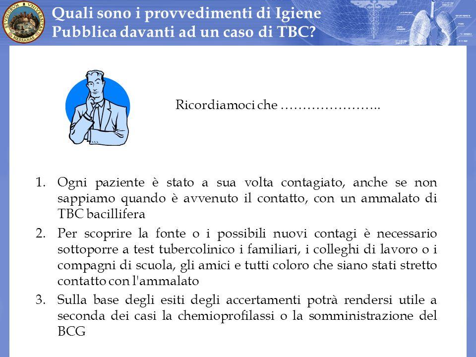 1.Ogni paziente è stato a sua volta contagiato, anche se non sappiamo quando è avvenuto il contatto, con un ammalato di TBC bacillifera 2.Per scoprire