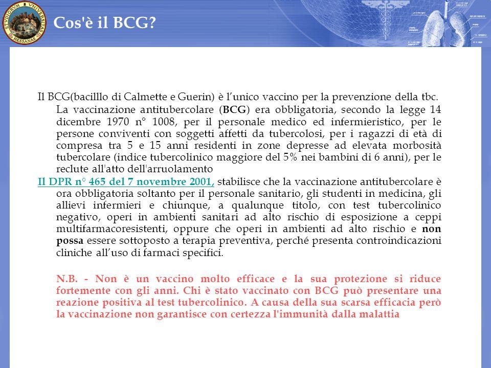 Il BCG(bacilllo di Calmette e Guerin) è lunico vaccino per la prevenzione della tbc. La vaccinazione antitubercolare ( BCG ) era obbligatoria, secondo