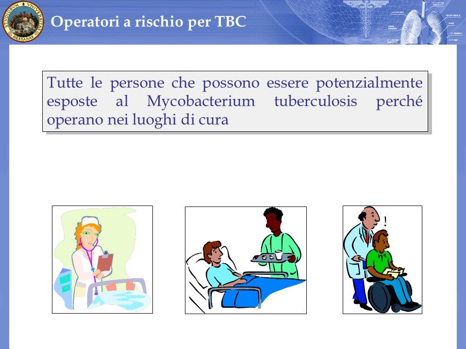 Tutte le persone che possono essere potenzialmente esposte al Mycobacterium tuberculosis perché operano nei luoghi di cura Operatori a rischio per TBC