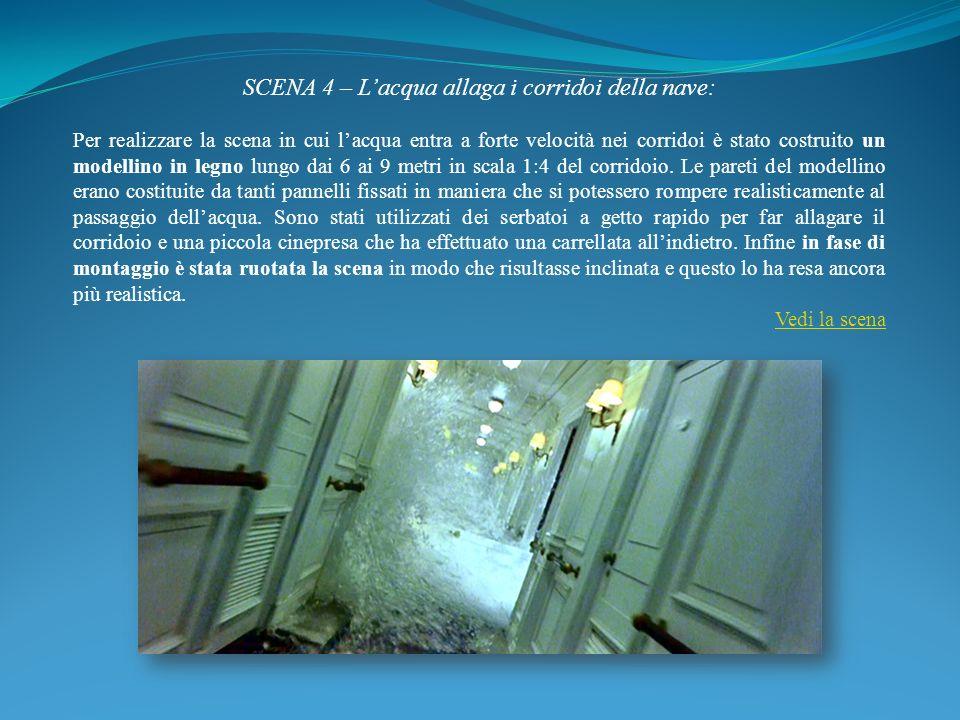 SCENA 4 – Lacqua allaga i corridoi della nave: Per realizzare la scena in cui lacqua entra a forte velocità nei corridoi è stato costruito un modellin