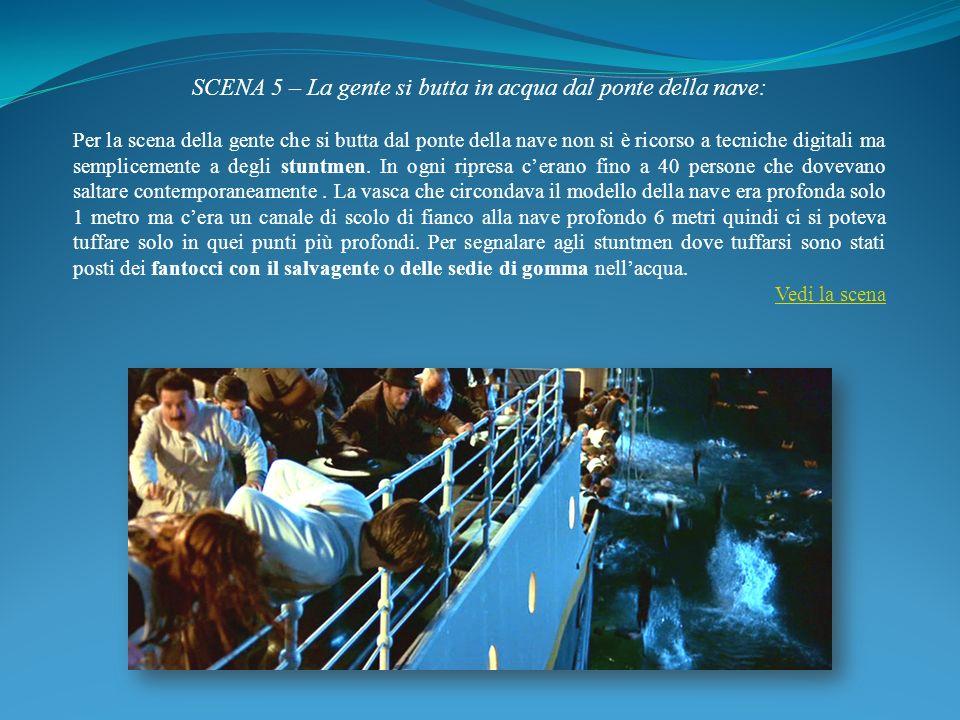 SCENA 5 – La gente si butta in acqua dal ponte della nave: Per la scena della gente che si butta dal ponte della nave non si è ricorso a tecniche digi