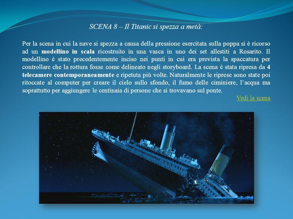 SCENA 8 – Il Titanic si spezza a metà: Per la scena in cui la nave si spezza a causa della pressione esercitata sulla poppa si è ricorso ad un modelli