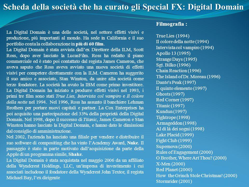 Scheda della società che ha curato gli Special FX: Digital Domain La Digital Domain è una delle società, nel settore effetti visivi e produzione, più